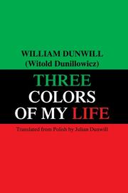 Cover of: Three Colors of My Life by William Dunwill