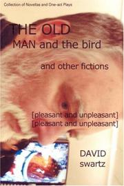 Cover of: The Old Man and the Bird and Other Fictions | David Swartz