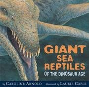 Cover of: Giant sea reptiles of the dinosaur age by Caroline Arnold