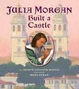 Cover of: Julia Morgan Built a Castle | Celeste Mannis