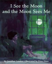 Cover of: I see the moon and the moon sees me by Jonathan London