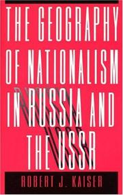 Cover of: The geography of nationalism in Russia and the USSR | Robert John Kaiser