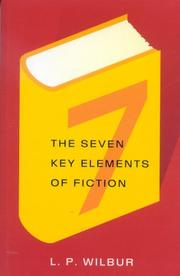 Cover of: The Seven Key Elements of Fiction by L.Perry Wilbur