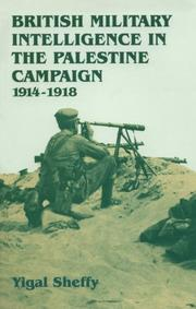 Cover of: British military intelligence in the Palestine campaign, 1914-1918 by Yigal Sheffy