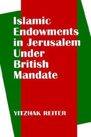 Cover of: Islamic endowments in Jerusalem under British mandate | Yitzhak Reiter