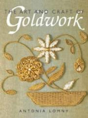 Cover of: The Art and Craft of Goldwork | Antonia Lomney
