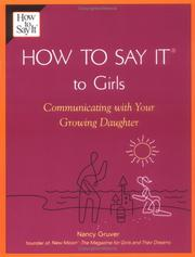 Cover of: How To Say It (R) To Girls: Communicating with Your Growing Daughter (How to Say It) | Nancy Gruver