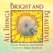 Cover of: All Things Bright and Beautiful | Cecil Alexander