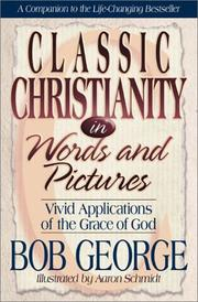 Cover of: Classic Christianity in words and pictures by George, Bob