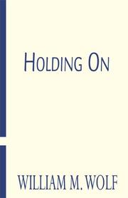 Cover of: Holding On | William M. Wolf