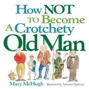 Cover of: How Not To Become a Crotchety Old Man | Mary McHugh