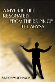 Cover of: A Myopic Life Resonated From the Brink of the Abyss | Simeon W. Johnson