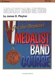 Cover of: Medalist Band Method, Part 1 -- Go for the Bronze! (B-flat Clarinet) (Medalist Band Course) | James Ployhar