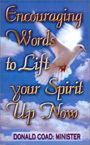 Cover of: Encouraging Words to Lift Your Spirit Up Now by Donald Coad: Minister