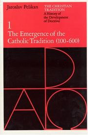 Cover of: The Christian Tradition: A History of the Development of Doctrine, Volume 1: The Emergence of the Catholic Tradition (100-600) (The Christian Tradition: ... of the Development of Christian Doctrine) | Jaroslav Jan Pelikan