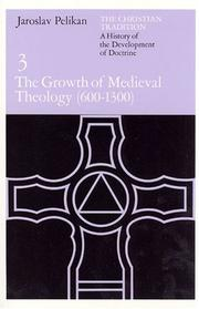 Cover of: The Christian Tradition: A History of the Development of Doctrine, Volume 3: The Growth of Medieval Theology (600-1300) (The Christian Tradition: A History of the Development of Christian Doctrine) | Jaroslav Jan Pelikan