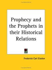 Cover of: Prophecy and the prophets in their historical relations | Frederick Carl Eiselen