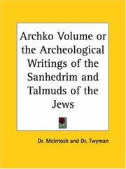 Cover of: Archko Volume or the Archeological Writings of the Sanhedrim and Talmuds of the Jews by Dr. McIntosh
