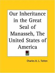 Cover of: Our Inheritance in the Great Seal of Manasseh, The United States of America | Charles A. L. Totten