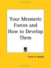 Cover of: Your Mesmeric Forces and How to Develop Them | Frank H. Randall