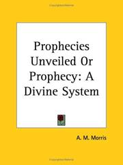Cover of: Prophecies Unveiled or Prophecy | A. M. Morris