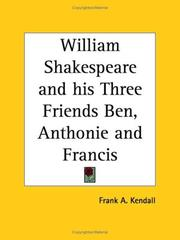 Cover of: William Shakespeare and his Three Friends Ben, Anthonie and Francis | Frank A. Kendall