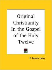 Cover of: Original Christianity In the Gospel of the Holy Twelve | E. Francis Udny
