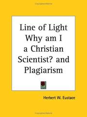 Cover of: Line of Light Why am I a Christian Scientist? and Plagiarism | Herbert W. Eustace