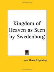 Cover of: Kingdom of Heaven as Seen by Swedenborg | John H. Spalding