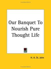 Cover of: Our Banquet to Nourish Pure Thought Life | H. A. St John