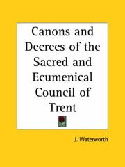 Cover of: Canons and Decrees of the Sacred and Ecumenical Council of Trent by J. Waterworth