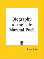 Cover of: Biography of the Late Marshal Foch | George Aston