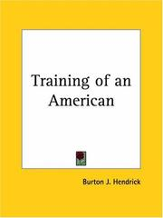 Cover of: Training of an American by Burton J. Hendrick