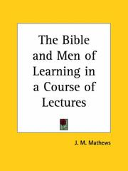 Cover of: The Bible and Men of Learning in a Course of Lectures by J. M. Mathews