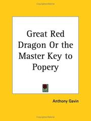 Cover of: The Great Red Dragon Or The Master-Key To Popery | Anthony Gavin