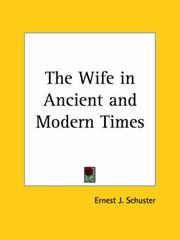 Cover of: The Wife in Ancient and Modern Times | Ernest J. Schuster