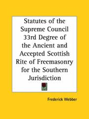 Cover of: Statutes of the Supreme Council 33rd Degree of the Ancient and Accepted Scottish Rite of Freemasonry for the Southern Jurisdiction by Frederick Webber
