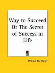 Cover of: Way to Succeed or The Secret of Success in Life | William Makepeace Thayer