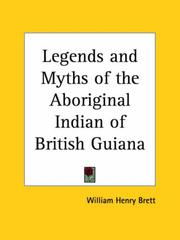 Cover of: Legends and Myths of the Aboriginal Indian of British Guiana | William Henry Brett