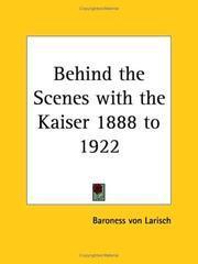 Cover of: Behind the Scenes with the Kaiser 1888 to 1922 | Baroness Von Larisch