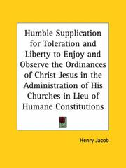 Cover of: Humble Supplication for Toleration and Liberty to Enjoy and Observe the Ordinances of Christ Jesus in the Administration of His Churches in Lieu of Humane Constitutions | Henry Jacob