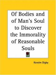 Cover of: Of Bodies and of Man's Soul to Discover the Immorality of Reasonable Souls | Kenelm Digby