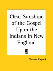 Cover of: Clear Sunshine of the Gospel Upon the Indians in New England | Thomas Shepard