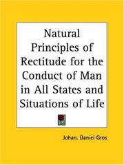 Cover of: Natural Principles of Rectitude for the Conduct of Man in All States and Situations of Life | Johan Daniel Gros