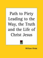 Cover of: Path to Piety Leading to the Way, the Truth and the Life of Christ Jesus | William Hinde