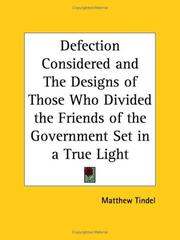 Cover of: Defection Considered and The Designs of Those Who Divided the Friends of the Government Set in a True Light | Matthew Tindel