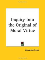 Cover of: Inquiry Into the Original of Moral Virtue | Alexander Innes