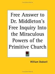 Cover of: Free Answer to Dr. Middleton's Free Inquiry Into the Miraculous Powers of the Primitive Church | William Dodwell
