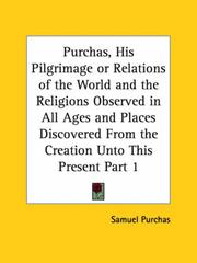 Cover of: Purchas, His Pilgrimage or Relations of the World and the Religions Observed in All Ages and Places Discovered From the Creation Unto This Present, Part 1 | Samuel Purchas
