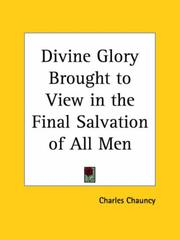 Cover of: Divine Glory Brought to View in the Final Salvation of All Men | Charles Chauncy